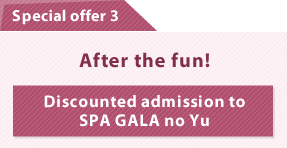 'Special offer 3 – After the fun! – Discounted admission to SPA GALA no Yu' from the web at 'http://www.jreast.co.jp/e/eastpass/../tokyowidepass/img/img_benefits03.jpg'
