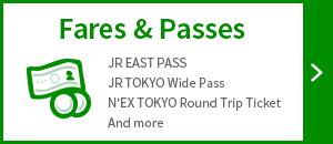 Fares & Passes – JR EAST PASS, JR TOKYO Wide Pass, N'EX TOKYO Round Trip Ticket, And more