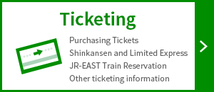 Ticketing – Purchasing Tickets, Shinkansen and Limited Express, JR-EAST Train Reservation, Other ticketing information